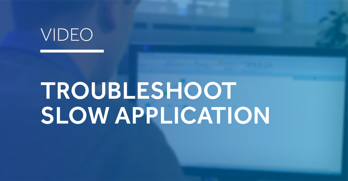 Troubleshoot Slow Application