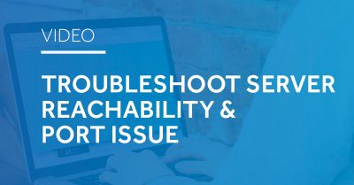 Troubleshoot Server Reachability & Port Issue