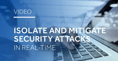 Isolate and Mitigate Security Attacks in Real-time