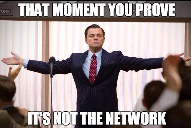 that moment you prove it's not the network