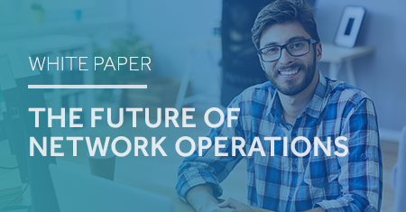 Analyst White Paper: The Future of Network Operations
